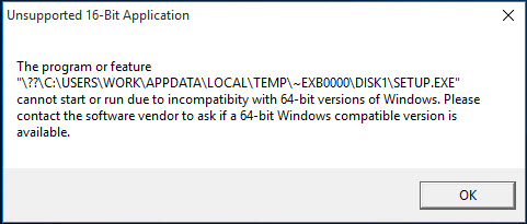 Unsupported 16-bit Application - the program or feature cannot start or run due to incompatibility with 64-bit versions of WIndows